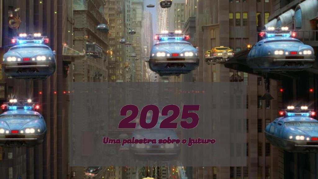 2025 Uma palestra sobre o futuro