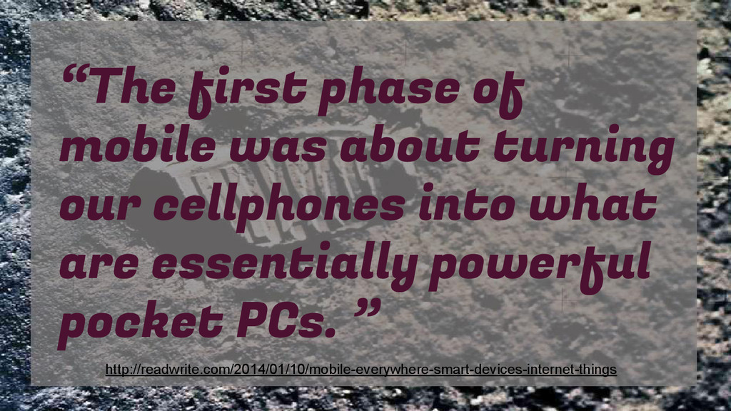 """The first phase of mobile was about turning ou..."