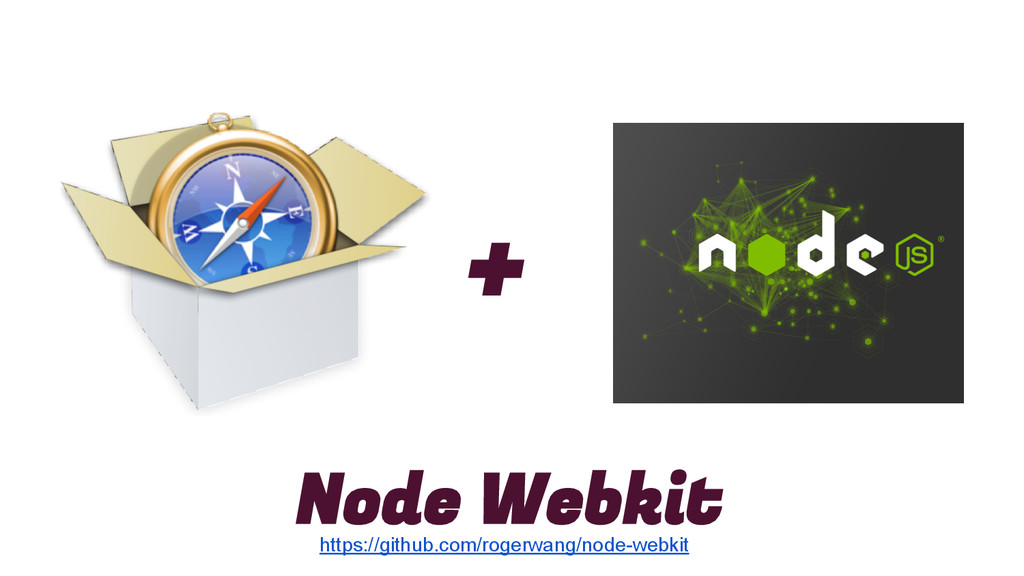 + https://github.com/rogerwang/node-webkit Node...