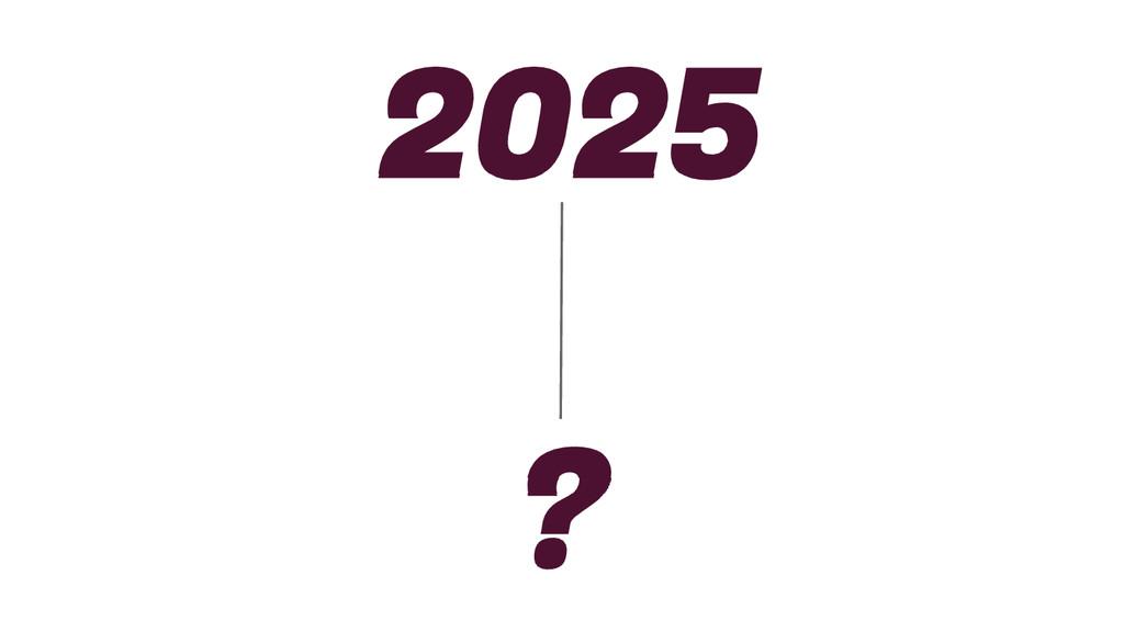 2025 ?