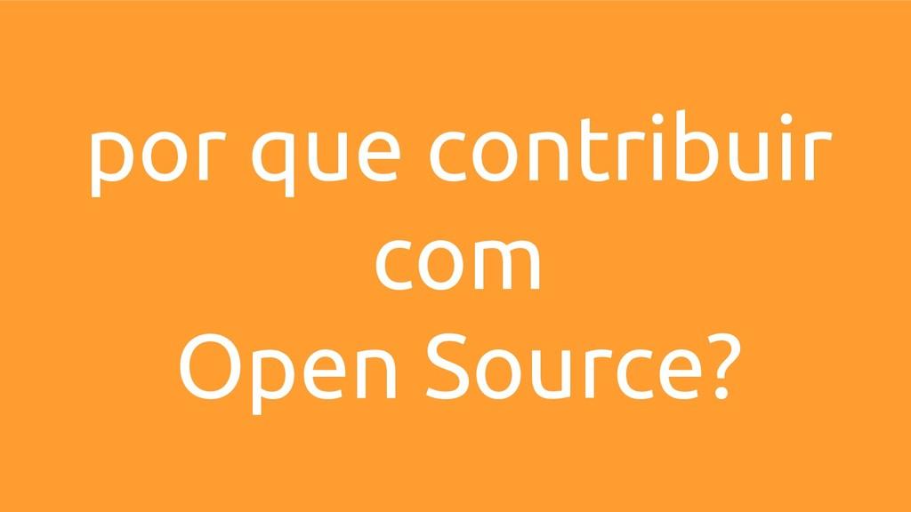 por que contribuir com Open Source?