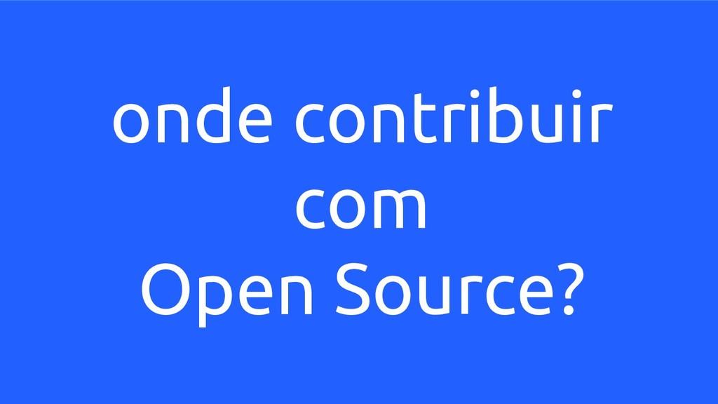 onde contribuir com Open Source?