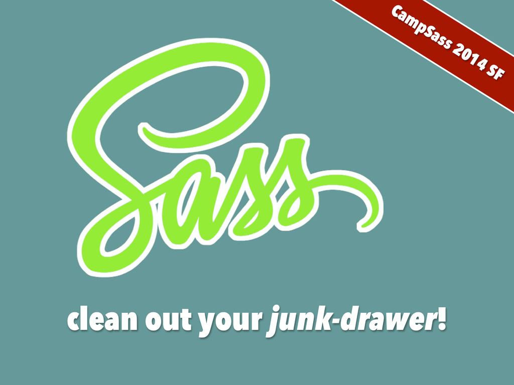 clean out your junk-drawer! CampSass 2014 SF
