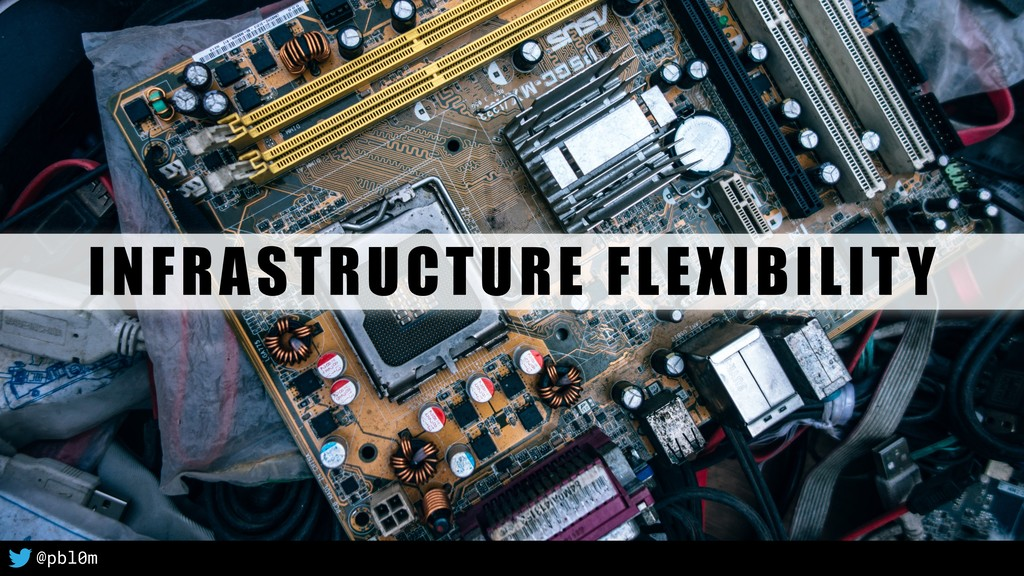 16 INFRASTRUCTURE FLEXIBILITY @pbl0m