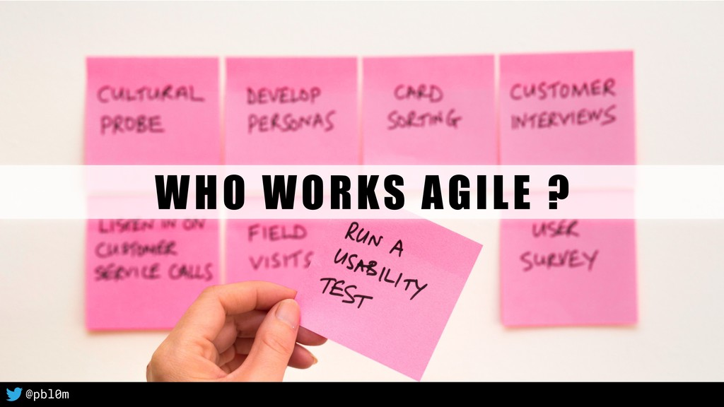 3 WHO WORKS AGILE ? @pbl0m