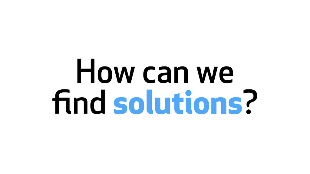 How can we find solutions?