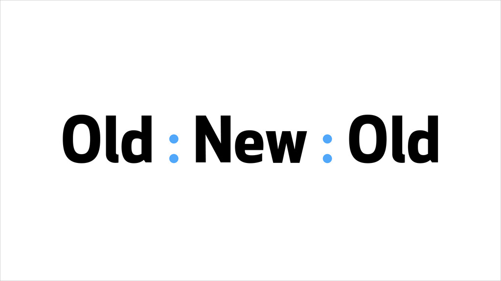 Old : New : Old