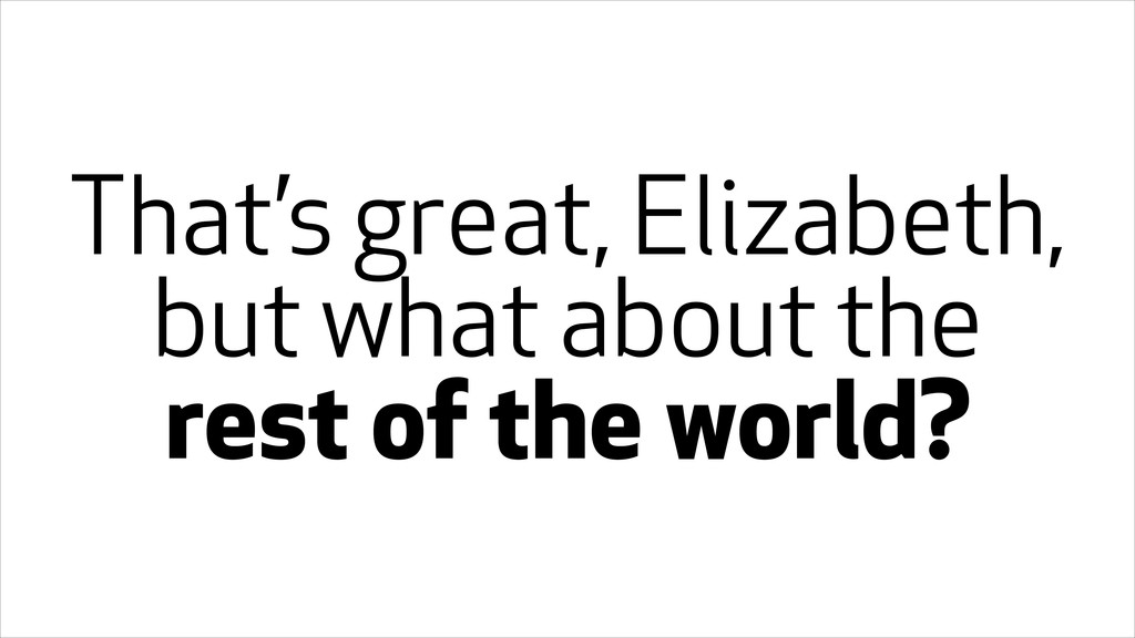 That's great, Elizabeth, but what about the res...