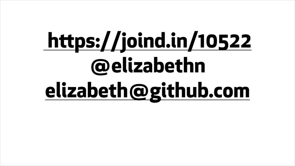https://joind.in/10522 @elizabethn elizabeth@gi...