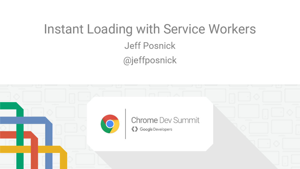 Instant Loading with Service Workers Jeff Posni...