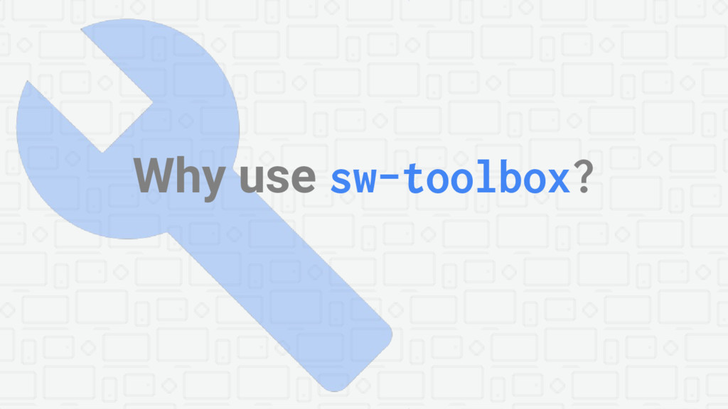 Why use sw-toolbox?