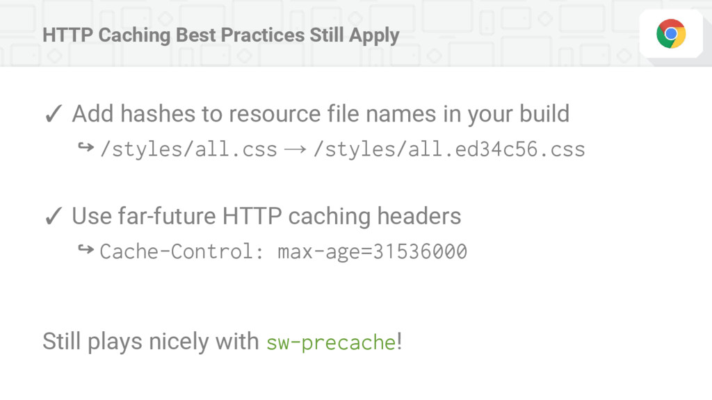 HTTP Caching Best Practices Still Apply ✓ Add h...