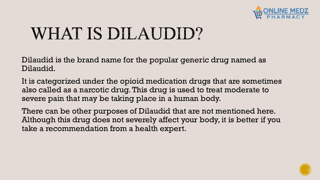 Dilaudid is the brand name for the popular gene...