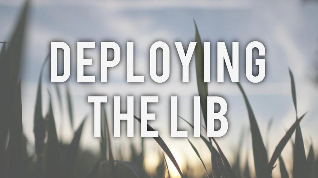 Deploying The lib