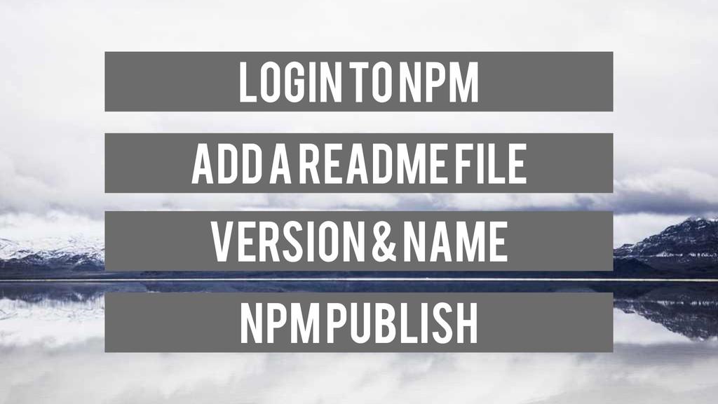 Login to npm Add a Readme File Version & Name N...