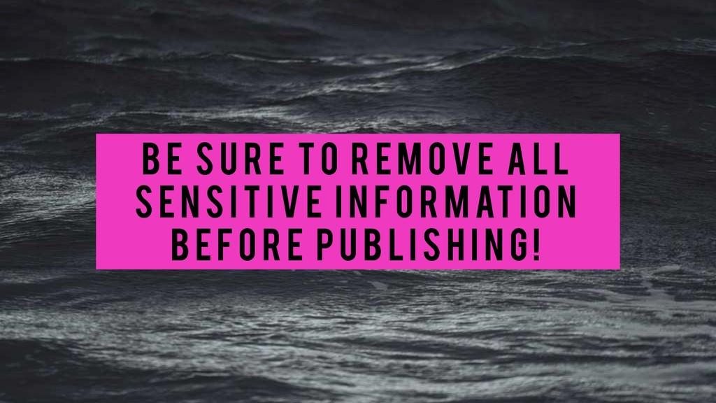Be su re to remove all sensitive i n fo rmati o...