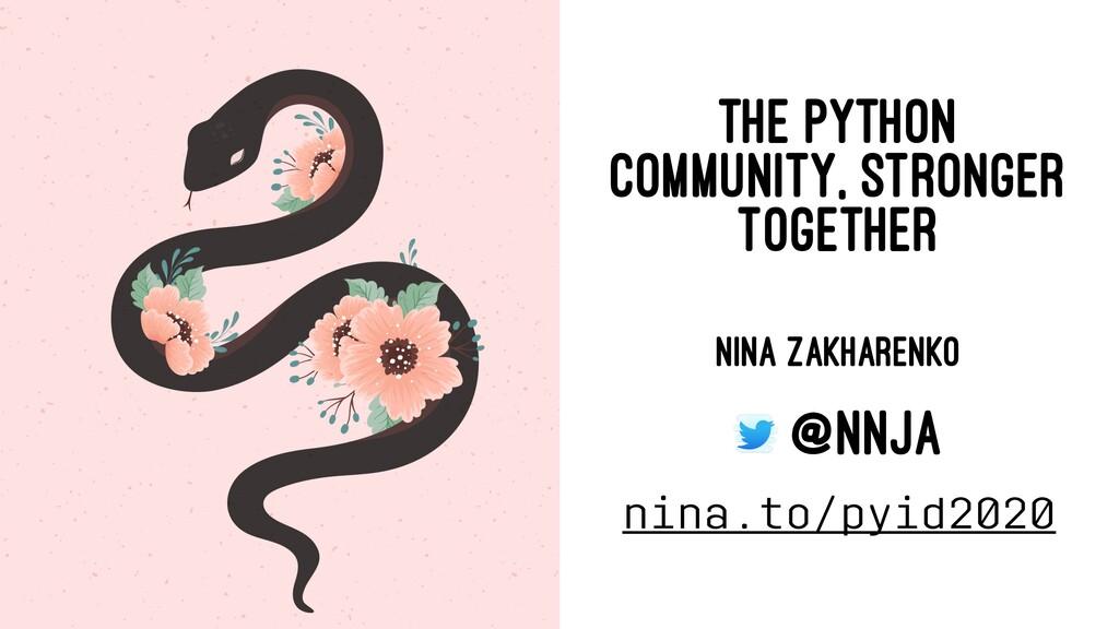 THE PYTHON COMMUNITY, STRONGER TOGETHER NINA ZA...