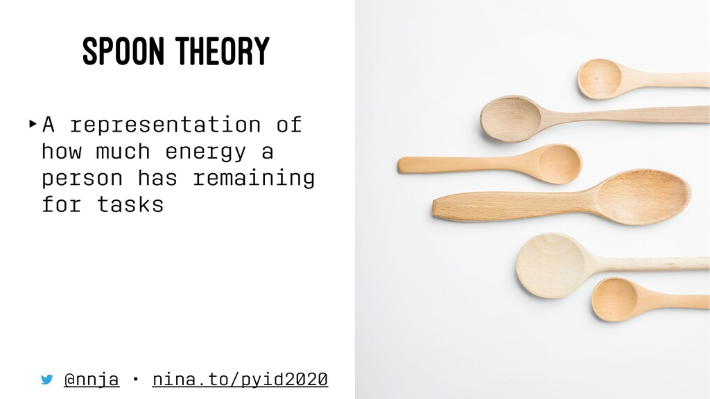 SPOON THEORY ‣A representation of how much ener...