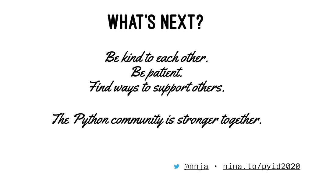 WHAT'S NEXT? Be kind to each other. Be patient....
