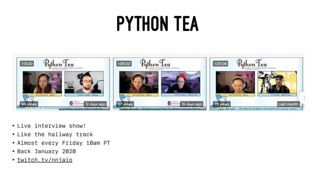 PYTHON TEA ‣ Live interview show! ‣ Like the ha...