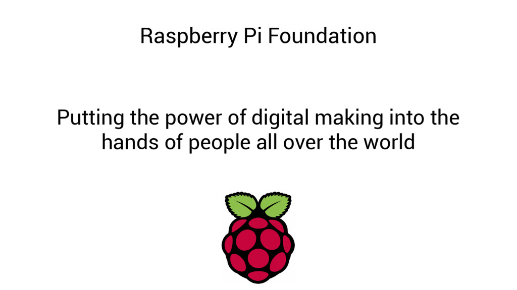 Raspberry Pi Foundation Putting the power of di...