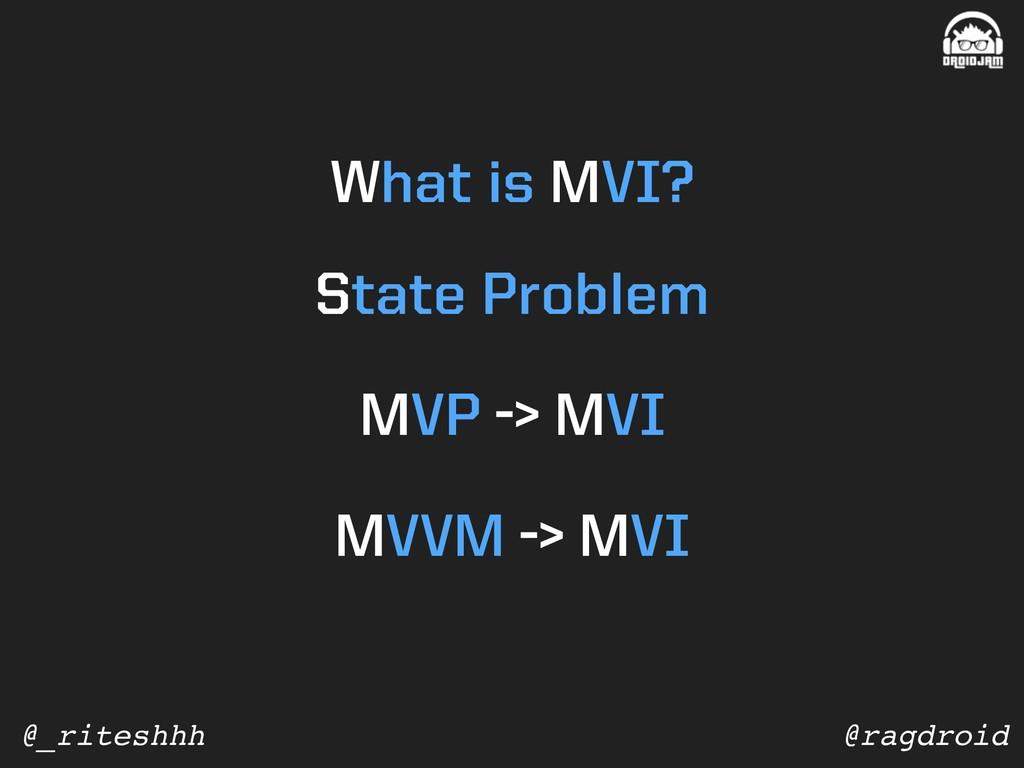 @ragdroid @_riteshhh What is MVI? MVP -> MVI St...
