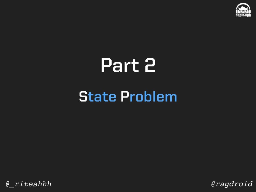 @ragdroid @_riteshhh Part 2 State Problem