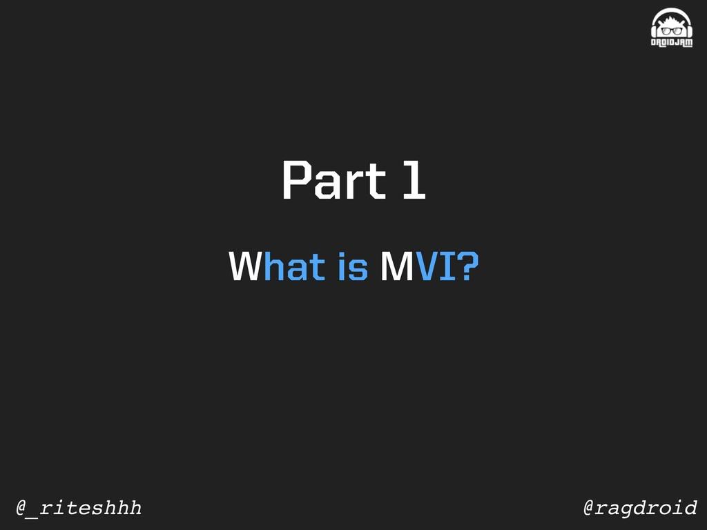 @ragdroid @_riteshhh Part 1 What is MVI?