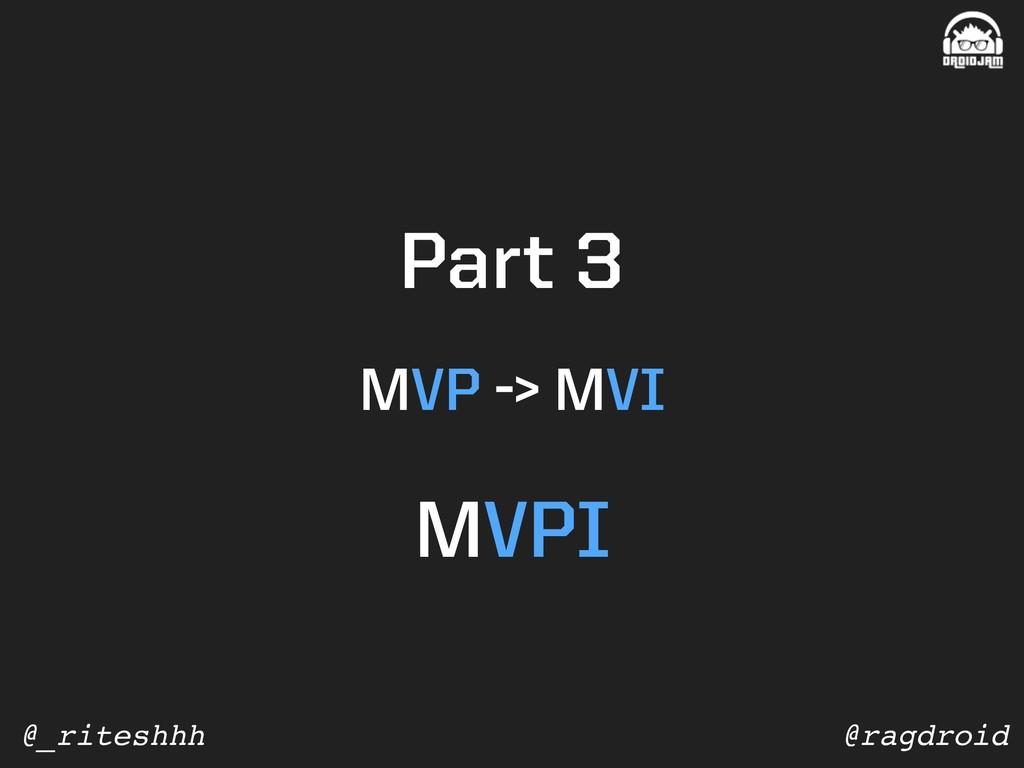@ragdroid @_riteshhh MVP -> MVI Part 3 MVPI