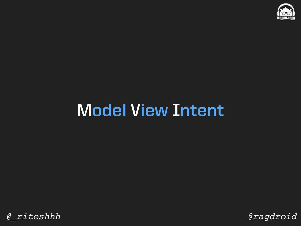 @ragdroid @_riteshhh Model View Intent