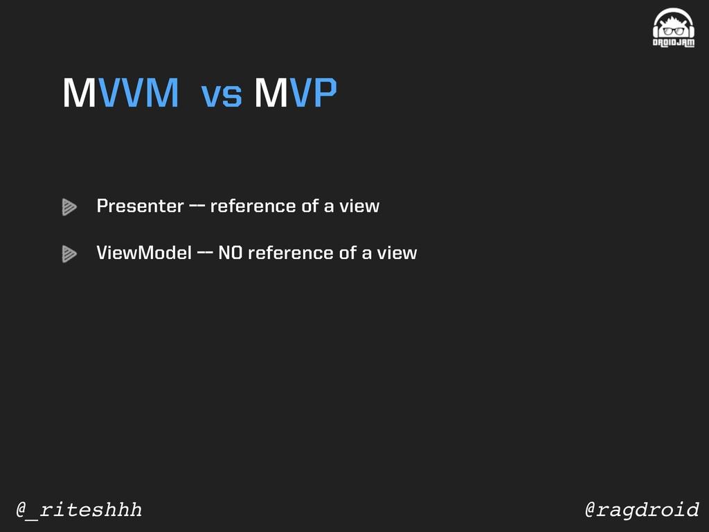 @ragdroid @_riteshhh MVVM vs MVP Presenter –– r...