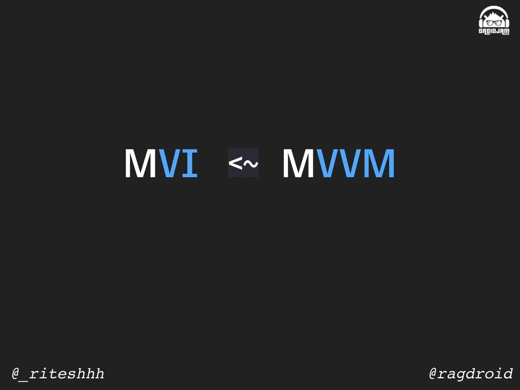 @ragdroid @_riteshhh MVI MVVM <~
