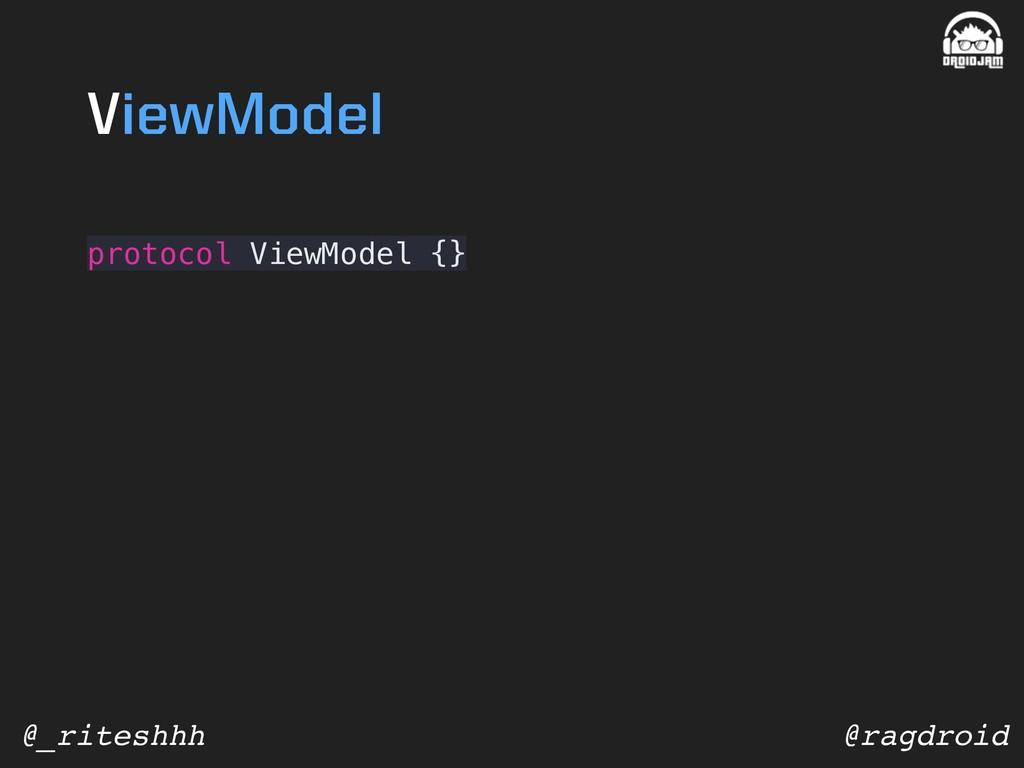 @ragdroid @_riteshhh protocol ViewModel {} View...