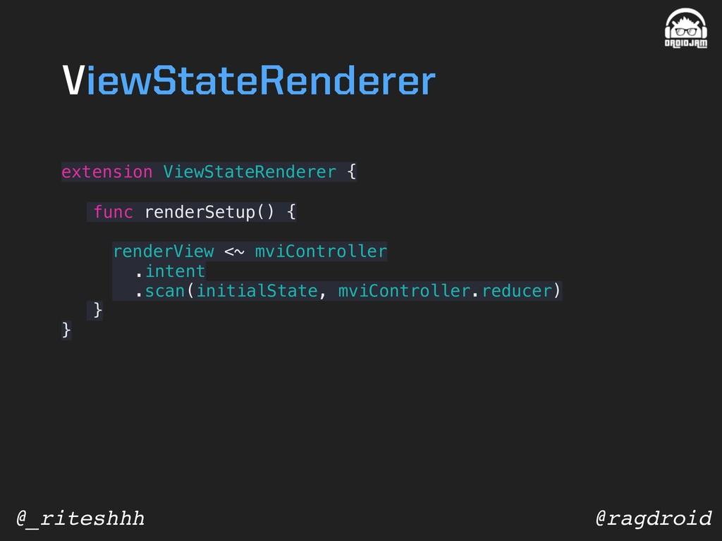 @ragdroid @_riteshhh extension ViewStateRendere...