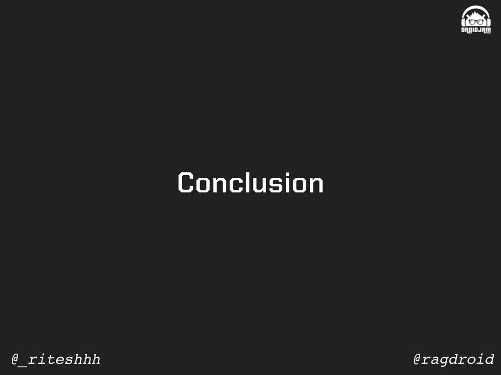 @ragdroid @_riteshhh Conclusion