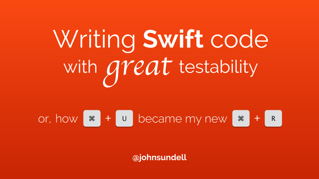 Writing Swift code with great testability ⌘ U +...
