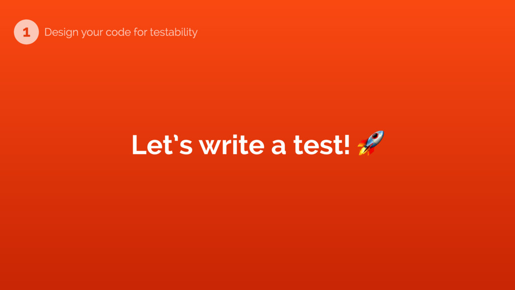 Let's write a test! & 1 Design your code for te...