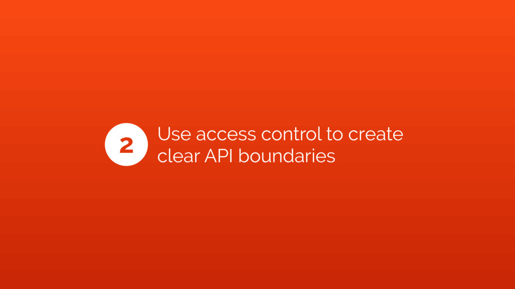 2 Use access control to create clear API bounda...