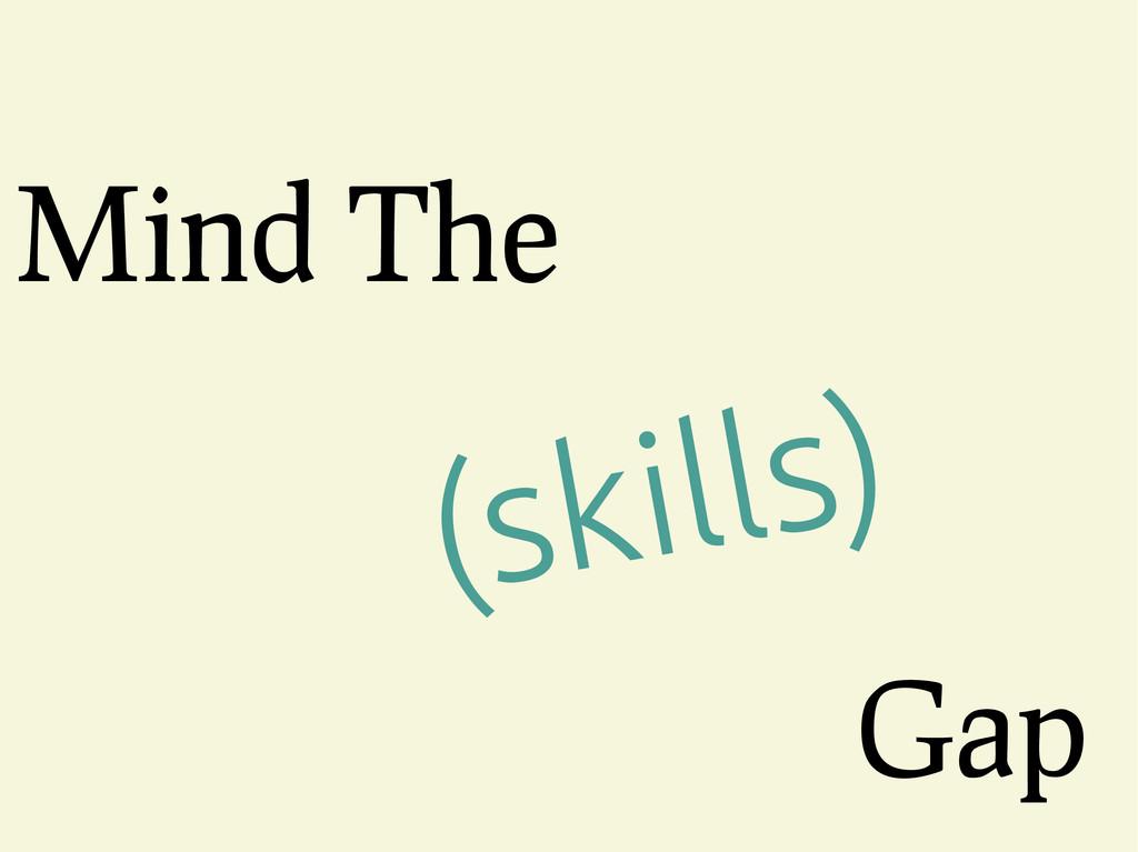 Mind The Gap (skills)