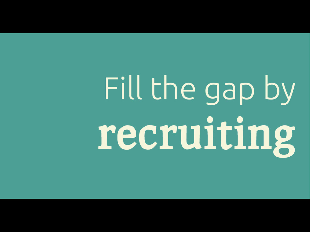 Fill the gap by recruiting