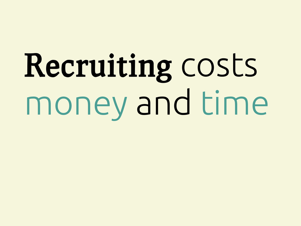 Recruiting costs money and time