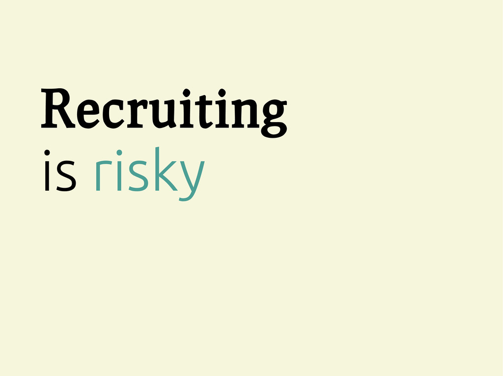 Recruiting is risky