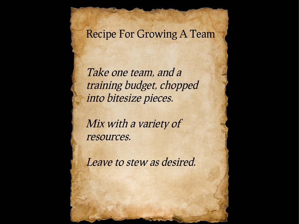 Recipe For Growing A Team Take one team, and a ...