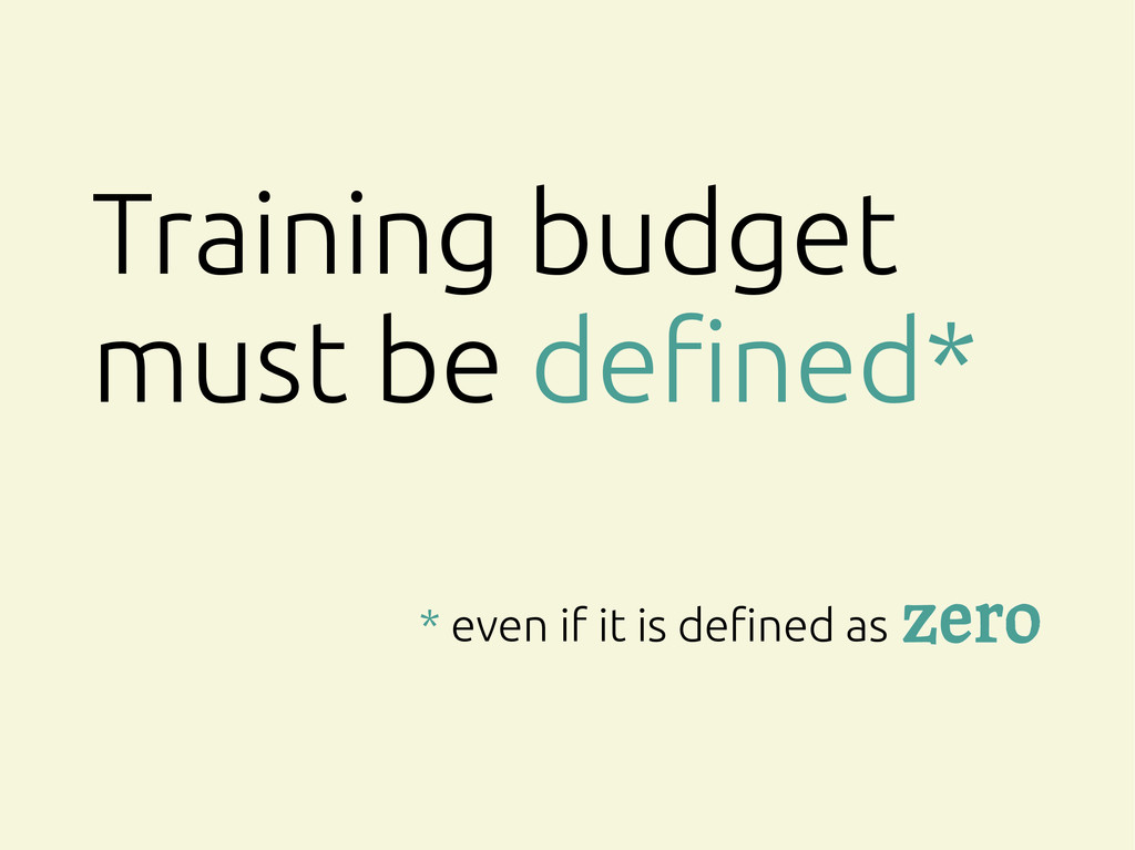 Training budget must be defined* * even if it i...