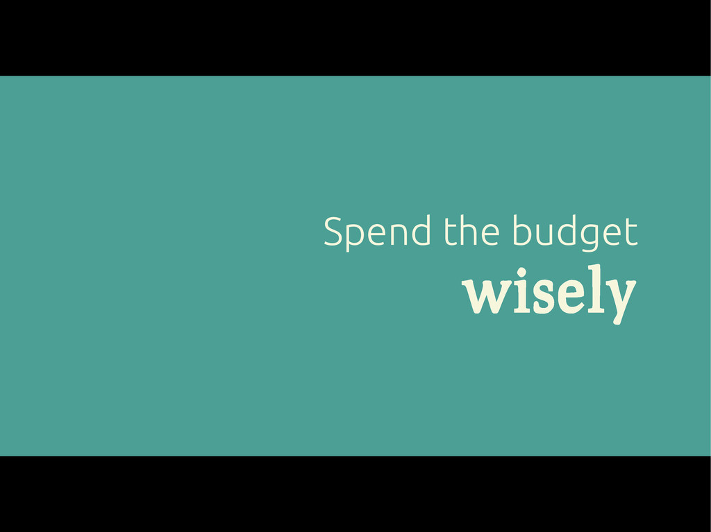 Spend the budget wisely