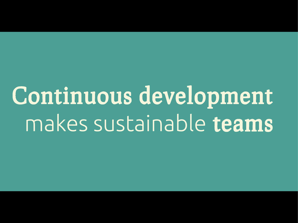 Continuous development makes sustainable teams