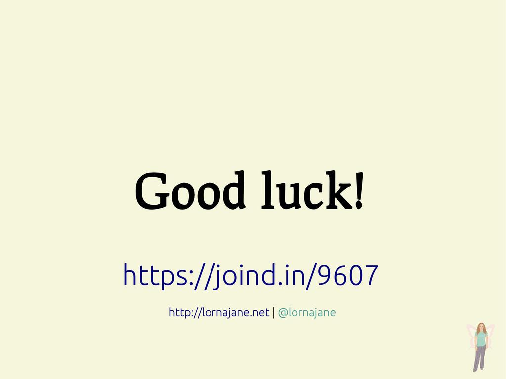 Good luck! https://joind.in/9607 http://lornaja...