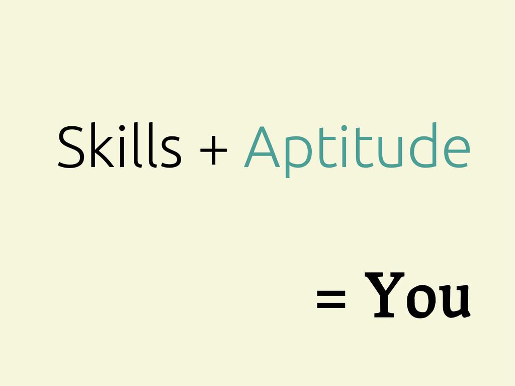 = You Skills + Aptitude