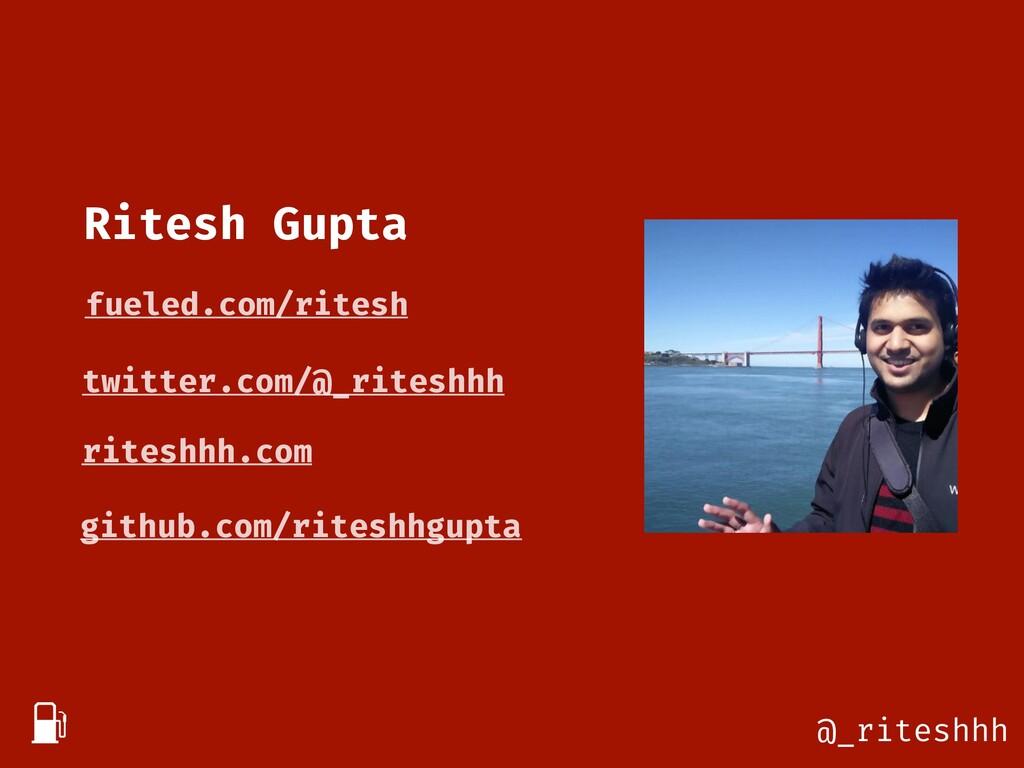 @_riteshhh fueled.com/ritesh twitter.com/@_rite...