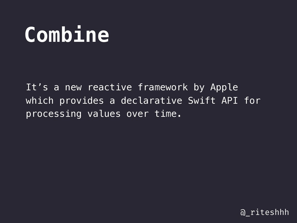 @_riteshhh Combine It's a new reactive framewor...
